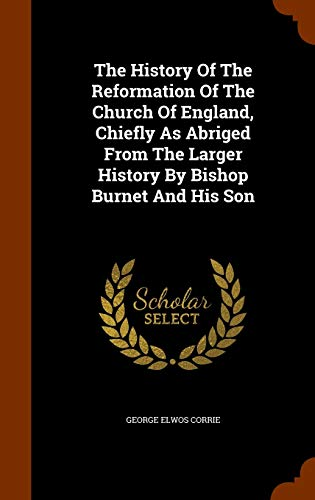 The History Of The Reformation Of The Church Of England, Chiefly As...