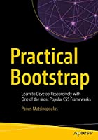 Practical Bootstrap: Learn to Develop Responsively with One of the Most Popular CSS Frameworks Front Cover