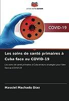 Les soins de santé primaires à Cuba face au COVID-19: Les soins de santé primaires à Cuba et leurs stratégies pour faire face au COVID-19