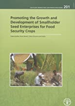 Promoting The Growth And Development Of Smallholder Seed Enterprises For Food Security Crops: Case Studies From Brazil, Cote D'Ivoire And India: FAO ... (FAO Plant Production and Protection Papers)
