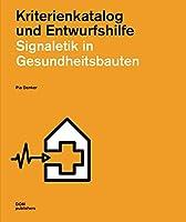 Signaletik in Gesundheitsbauten: Kriterienkatalog und Entwurfshilfe