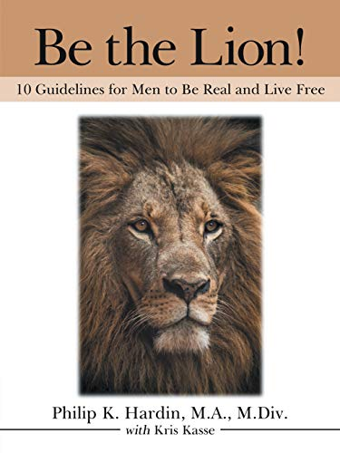 Be the Lion!: 10 Guidelines for Men to Be Real and Live Free (English Edition)