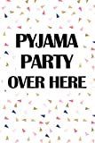 Pyjama Party Over Here: A 6x9 Inch Matte Softcover Journal Notebook With 120 Blank Lined Pages And A Funny Cover Slogan