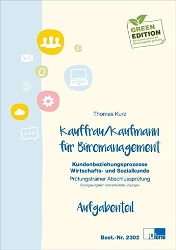 Kaufmann/Kauffrau für Büromanagement: Kundenbeziehungsprozesse / Wirtschafts- und Sozialkunde: Kundenbeziehungsprozesse / Wirtschafts- und ... Abschlussprüfung. Aufgaben- und Lösungsteil