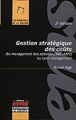 Gestion stratégique des coûts - Du management des activités (ABC-ABM) au Lean Management. de Benoît Pigé
