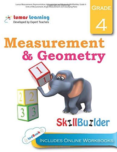 Lumos Measurement, Representation, Interpretation and Geometry Skill Builder, Grade 4 - Units of Measurement, Angle Measurement and Classifying Plane: ... and Apps (Lumos Math Skill Builder, Band 5)