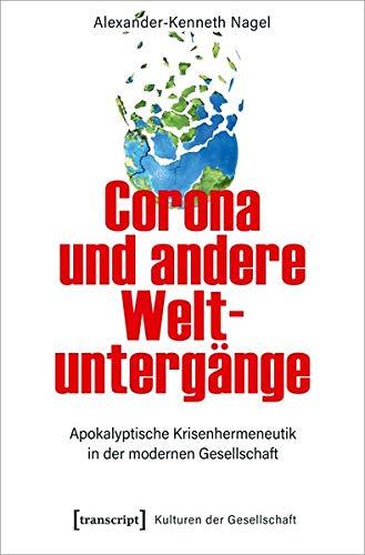 Corona und andere Weltuntergänge: Apokalyptische Krisenhermeneutik in der modernen Gesellschaft (Kulturen der Gesellschaft, Bd. 48)