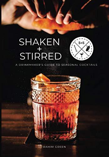 Shaken + Stirred: A Drinkmaker's Guide to Seasonal Cocktails