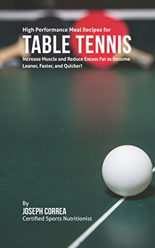 Best Price! High Performance Meal Recipes for Table Tennis: Increase Muscle and Reduce Excess Fat to...