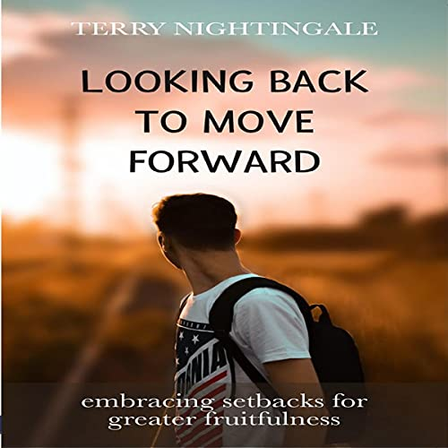 Listen Looking Back to Move Forward: Embracing Setbacks for Greater Fruitfulness audio book