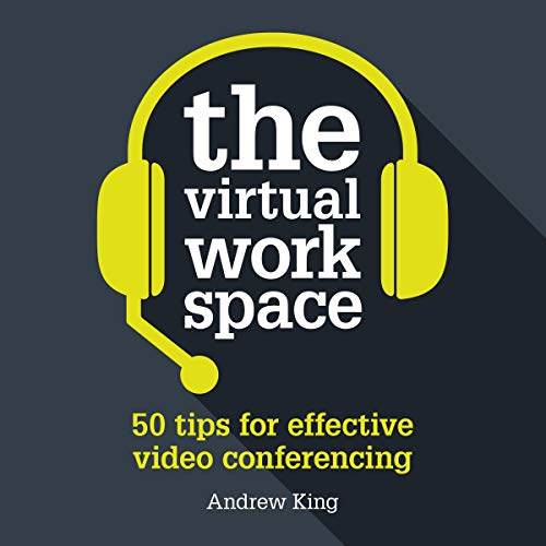 The Virtual Workspace: 50 Tips for Effective Video Conferencing cover art