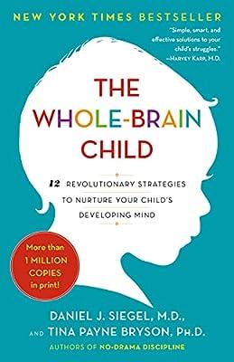 The Whole-Brain Child: 12 Revolutionary Strategies to Nurture Your Child's Developing Mind