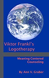 Viktor Frankl's Logotherapy: Meaning-Centered Counseling by Ann Graber