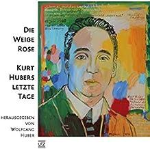 Die Weiße Rose - Kurt Hubers letzte Tage