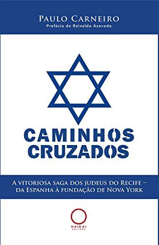 Caminhos cruzados: A vitoriosa saga dos judeus do Recife – da Espanha à fundação de Nova York