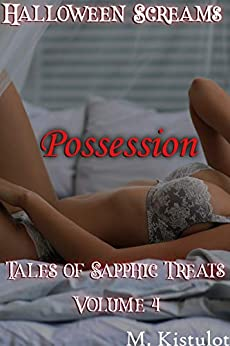 Possession: Halloween Screams: Tales of Sapphic Treats Volume 4 by [M. Kistulot]