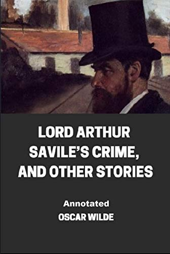 Lord Arthur Savile's Crime, And Other Stories Annotated (English Edition)