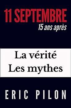 11 septembre, 15 ans après: La vérité, les mythes (French Edition) by [Eric Pilon]