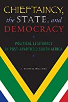 Chieftaincy, the State, and Democracy: Political Legitimacy in Post-Apartheid South Africa