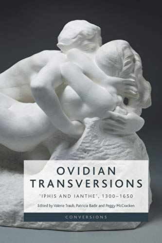 Ovidian Transversions: Iphis and Ianthe, 1300-1650 (Conversions)