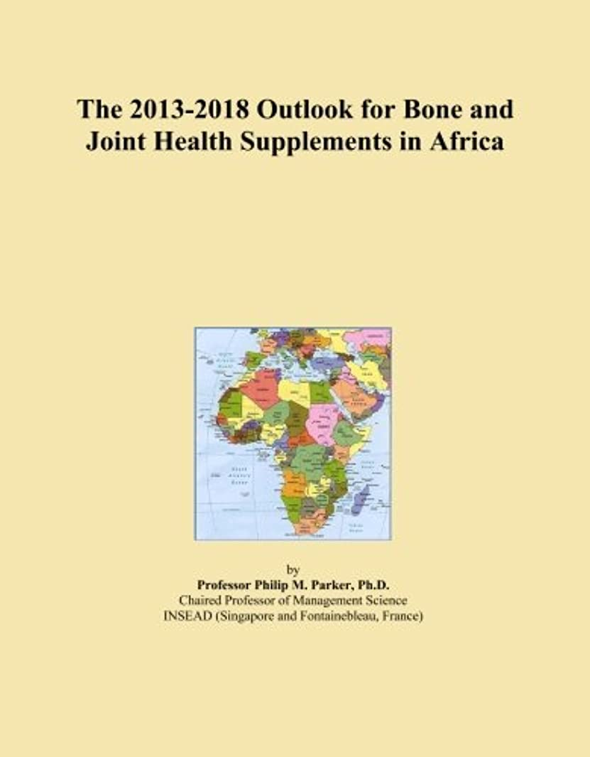 The 2013-2018 Outlook for Bone and Joint Health Supplements in Africa