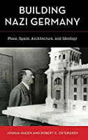 Building Nazi Germany: Place, Space, Architecture and Ideology