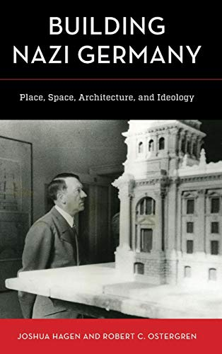 Building Nazi Germany: Place, Space, Architecture, and Ideology