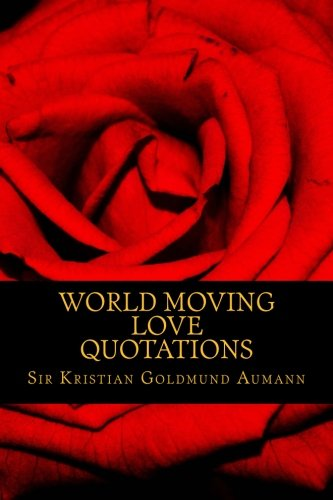 World Moving Love Quotations by Sir Kristian Goldmund Aumann (Quotes 2014, Band 1)