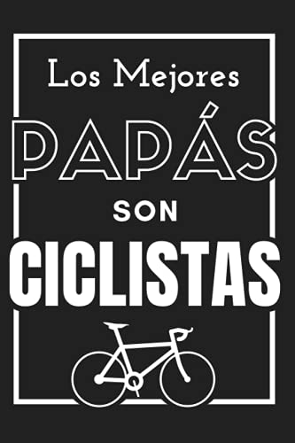 Los Mejores Papás son Ciclistas: Cuaderno del Día del Padre - Regalo original y único (cumpleaños, navidad, aniversario...) para hombres - Diario ... - Cómodo tamaño 6 x 9 in (15,24 x 22,86 cm)