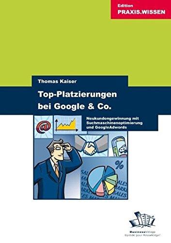Top-Platzierungen bei Google & Co.: Neukundengewinnung mit Suchmaschinenoptimierung und Google Adwords