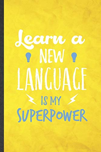 Learn a New Language Is My Superpower: Funny Blank Lined New Language Notebook/ Journal, Graduation Appreciation Gratitude Thank You Souvenir Gag Gift, Fashionable Graphic 110 Pages