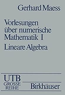 Vorlesungen UEber Numerische Mathematik: I. Lineare Algebra