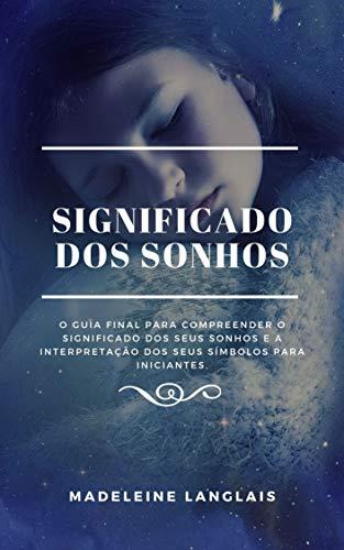 Significado dos Sonhos: O guia final para compreender o significado dos seus sonhos e a interpretação dos seus símbolos para iniciantes.: (viagem astral, ... lúcidos) (A mente em expansão Livro 1)