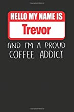 Hello My Name Is Trevor And I'm A Proud Coffee Addict: Lined Notebooks