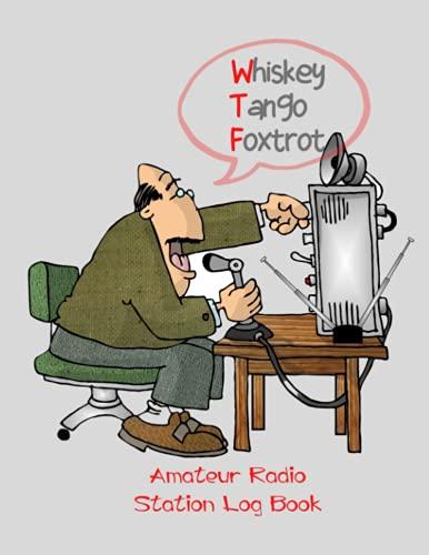 Whiskey Tango Foxtrot, Amateur Radio Station Log Book: Ham Radio Logbook, Field Day Logbook For Ham Radio Operators To Track & Organize Their Activity & Notes
