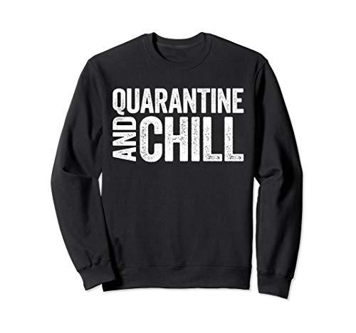 Quarantine And Chill T-Shirt Social Distancing Gift Sweatshirt