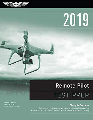 Remote Pilot Test Prep 2019: Study & Prepare: Pass your test and know what is essential to safely operate an unmanned aircraft ? from the most trusted source in aviation training (Test Prep Series)