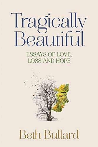 Tragically Beautiful: Essays of Love, Loss and Hope (English Edition)