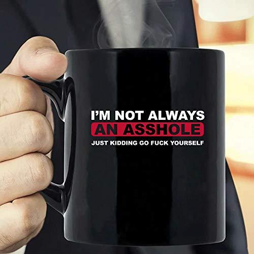 I'm Not Always An Asshole Just Kidding Go Fuck Yourself Mug