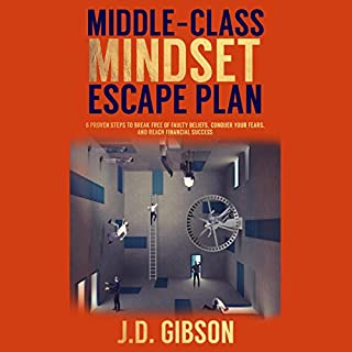 Middle-Class Mindset Escape Plan: 6 Proven Steps to Break Free of Faulty Beliefs, Conquer Your Fears, and Reach Financial Success audiobook cover art
