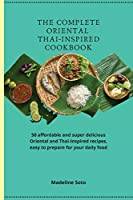 The Complete Oriental Thai-Inspired Cookbook: 50 affordable and super delicious Oriental and Thai-Inspired recipes, easy to prepare for your daily food