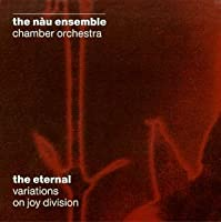 The Eternal: Variations On Joy Division by Nau Ensemble