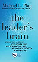 The Leader's Brain: Enhance Your Leadership, Build Stronger Teams, Make Better Decisions, and Inspire Greater Innovation with Neuroscience