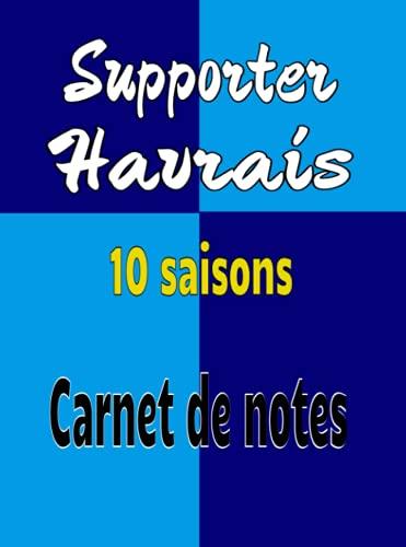 Supporter du Havre AC, le carnet de notes. Passion Football. Les 10 saisons. 164 pages: 164 pages simples et faciles à remplir. Divers tableaux à ... passant par l'effectif et les transferts...