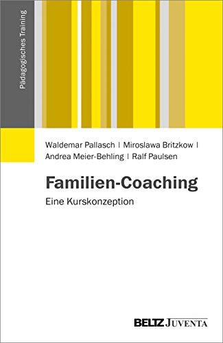 Familien-Coaching: Eine Kurskonzeption (Pädagogisches Training)