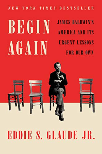 Image of Begin Again: James Baldwin's America and Its Urgent Lessons for Our Own
