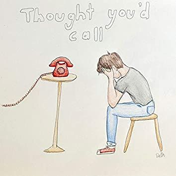 Thought You'd Call