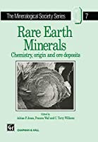 Rare Earth Minerals: Chemistry, Origin and Ore Deposits (The Mineralogical Society Series, 7)