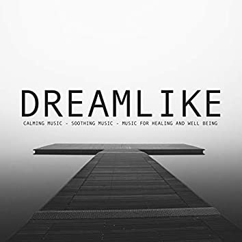 Dreamlike: Calming Music - Soothing Music - Music for Healing and Well Being