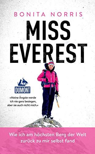 Miss Everest (DuMont Welt - Menschen - Reisen): Wie ich am höchsten Berg der Welt zurück zu mir selbst fand (DuMont Welt - Menschen - Reisen E-Book) (German Edition)